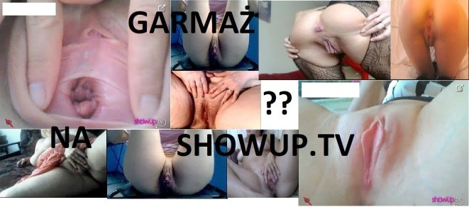 Garmaż na ShowUp.tv - Cipki na żywo !!!