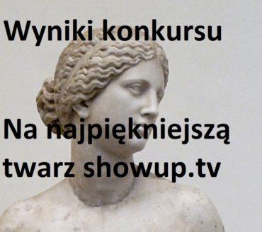 Wyniki konkursu na najładniejsza twarz showup.tv pokazywaną na transmisji ogólnej