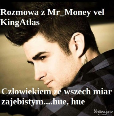 KingAtlas vel Mr_Money – człowiek zajebisty z ShowUp.tv