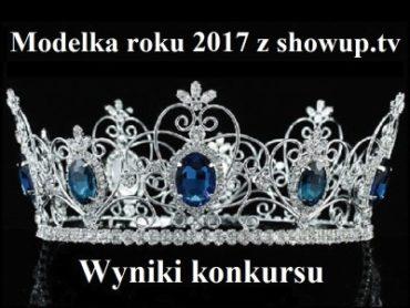 Konkurs na Modelkę roku 2017 z ShowUp.tv rozstrzygnięty!!!